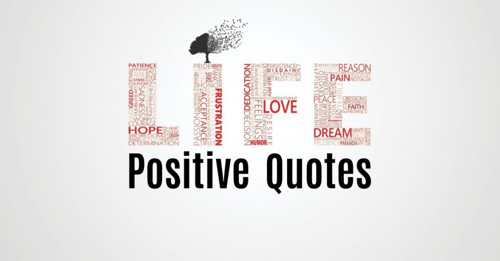 Positive quotes on Life that will inspire you to move forward